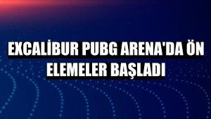 Excalibur PUBG Arena'da ön elemeler başladı
