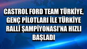 Castrol Ford Team Türkiye, genç pilotları ile Türkiye Ralli Şampiyonası'na hızlı başladı