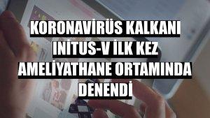 Koronavirüs kalkanı Initus-V ilk kez ameliyathane ortamında denendi