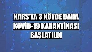Kars'ta 3 köyde daha Kovid-19 karantinası başlatıldı