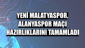 Yeni Malatyaspor, Alanyaspor maçı hazırlıklarını tamamladı