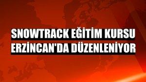 Snowtrack Eğitim Kursu Erzincan'da düzenleniyor