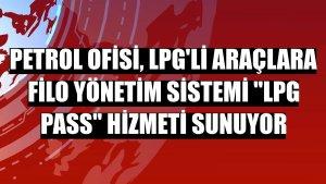 """Petrol Ofisi, LPG'li araçlara filo yönetim sistemi """"LPG Pass"""" hizmeti sunuyor"""