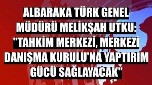 Albaraka Türk Genel Müdürü Melikşah Utku: 'Tahkim Merkezi, Merkezi Danışma Kurulu'na yaptırım gücü sağlayacak'