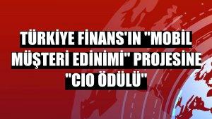 """Türkiye Finans'ın """"Mobil Müşteri Edinimi"""" projesine """"CIO Ödülü"""""""