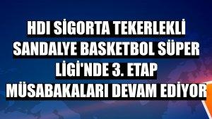 HDI Sigorta Tekerlekli Sandalye Basketbol Süper Ligi'nde 3. etap müsabakaları devam ediyor