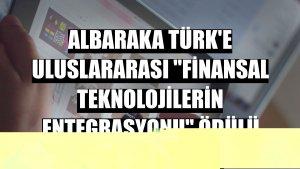 Albaraka Türk'e Uluslararası 'Finansal Teknolojilerin Entegrasyonu' ödülü