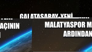 Galatasaray-Yeni Malatyaspor maçının ardından
