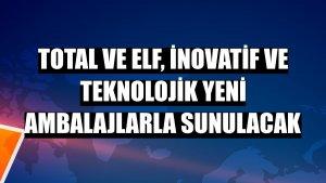 Total ve Elf, inovatif ve teknolojik yeni ambalajlarla sunulacak