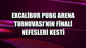Excalibur PUBG Arena Turnuvası'nın finali nefesleri kesti
