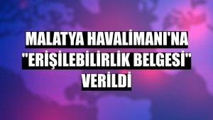 """Malatya Havalimanı'na """"Erişilebilirlik Belgesi"""" verildi"""