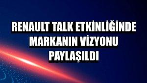 Renault Talk etkinliğinde markanın vizyonu paylaşıldı