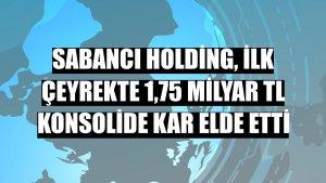 Sabancı Holding, ilk çeyrekte 1,75 milyar TL konsolide kar elde etti