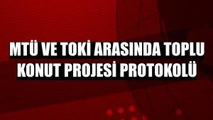 MTÜ ve TOKİ arasında toplu konut projesi protokolü