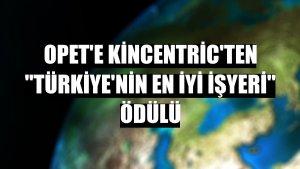 OPET'e Kincentric'ten 'Türkiye'nin En İyi İşyeri' ödülü