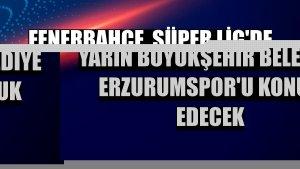 Fenerbahçe, Süper Lig'de yarın Büyükşehir Belediye Erzurumspor'u konuk edecek