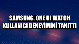 Samsung, One UI Watch kullanıcı deneyimini tanıttı