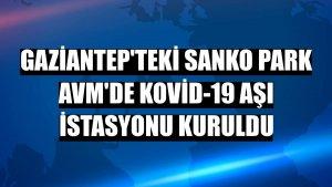 Gaziantep'teki Sanko Park AVM'de Kovid-19 aşı istasyonu kuruldu