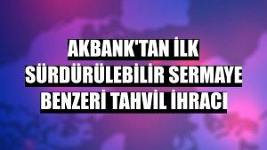 Akbank'tan ilk sürdürülebilir sermaye benzeri tahvil ihracı