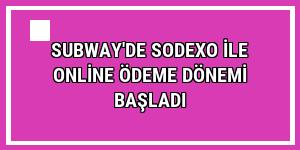 Subway'de Sodexo ile online ödeme dönemi başladı
