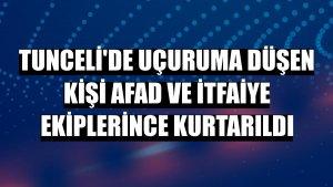 Tunceli'de uçuruma düşen kişi AFAD ve itfaiye ekiplerince kurtarıldı
