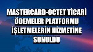 Mastercard-Octet Ticari Ödemeler Platformu işletmelerin hizmetine sunuldu