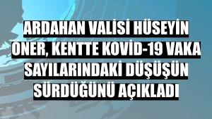 Ardahan Valisi Hüseyin Öner, kentte Kovid-19 vaka sayılarındaki düşüşün sürdüğünü açıkladı