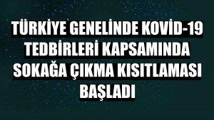 Türkiye genelinde Kovid-19 tedbirleri kapsamında sokağa çıkma kısıtlaması başladı