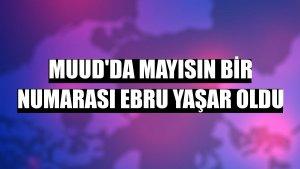 Muud'da mayısın bir numarası Ebru Yaşar oldu