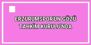 Erzurumspor'un gözü Tahkim Kurulu'nda