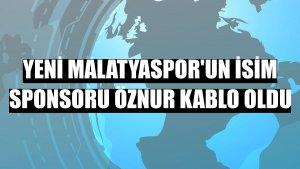 Yeni Malatyaspor'un isim sponsoru Öznur Kablo oldu