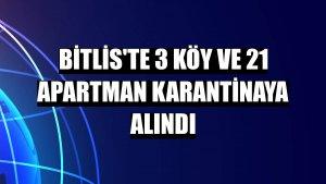 Bitlis'te 3 köy ve 21 apartman karantinaya alındı