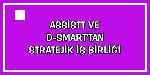 AssisTT ve D-Smart'tan stratejik iş birliği