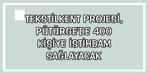 Tekstilkent Projesi, Pütürge'de 400 kişiye istihdam sağlayacak