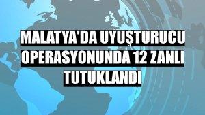 Malatya'da uyuşturucu operasyonunda 12 zanlı tutuklandı