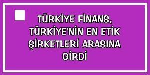 Türkiye Finans, Türkiye'nin en etik şirketleri arasına girdi