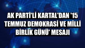 AK Parti'li Kartal'dan '15 Temmuz Demokrasi ve Milli Birlik Günü' mesajı