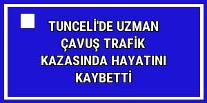 Tunceli'de uzman çavuş trafik kazasında hayatını kaybetti