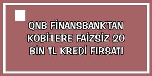 QNB Finansbank'tan KOBİ'lere faizsiz 20 bin TL kredi fırsatı