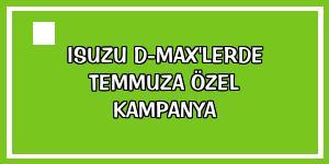 Isuzu D-Max'lerde temmuza özel kampanya