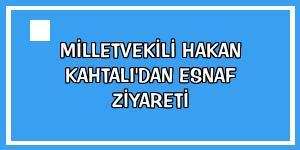 Milletvekili Hakan Kahtalı'dan esnaf ziyareti