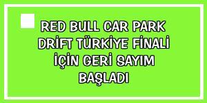 Red Bull Car Park Drift Türkiye Finali için geri sayım başladı