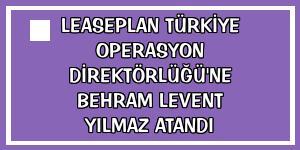 LeasePlan Türkiye Operasyon Direktörlüğü'ne Behram Levent Yılmaz atandı