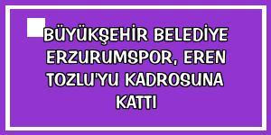 Büyükşehir Belediye Erzurumspor, Eren Tozlu'yu kadrosuna kattı