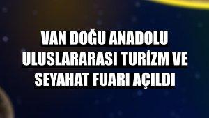 Van Doğu Anadolu Uluslararası Turizm ve Seyahat Fuarı açıldı