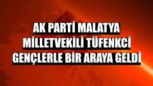 AK Parti Malatya Milletvekili Tüfenkci gençlerle bir araya geldi