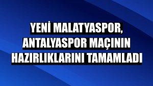 Yeni Malatyaspor, Antalyaspor maçının hazırlıklarını tamamladı