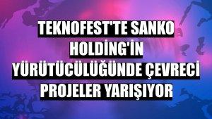 TEKNOFEST'te Sanko Holding'in yürütücülüğünde çevreci projeler yarışıyor
