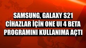 Samsung, Galaxy S21 cihazlar için One UI 4 Beta programını kullanıma açtı