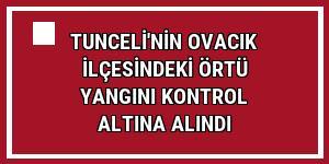 Tunceli'nin Ovacık ilçesindeki örtü yangını kontrol altına alındı